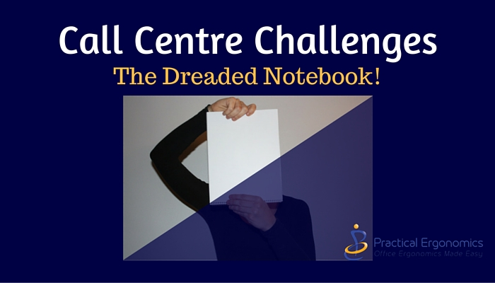 Call Centre Challenges – The Dreaded Notebook!